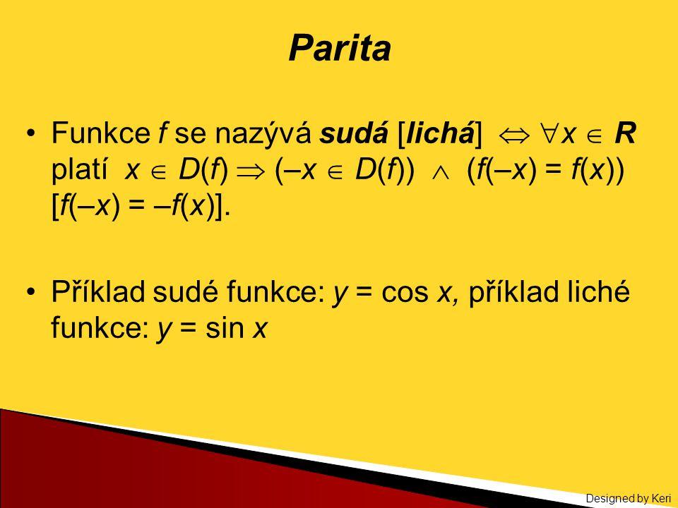 Parita Funkce f se nazývá sudá [lichá]  x  R platí x  D(f)  (–x  D(f))  (f(–x) = f(x)) [f(–x) = –f(x)].